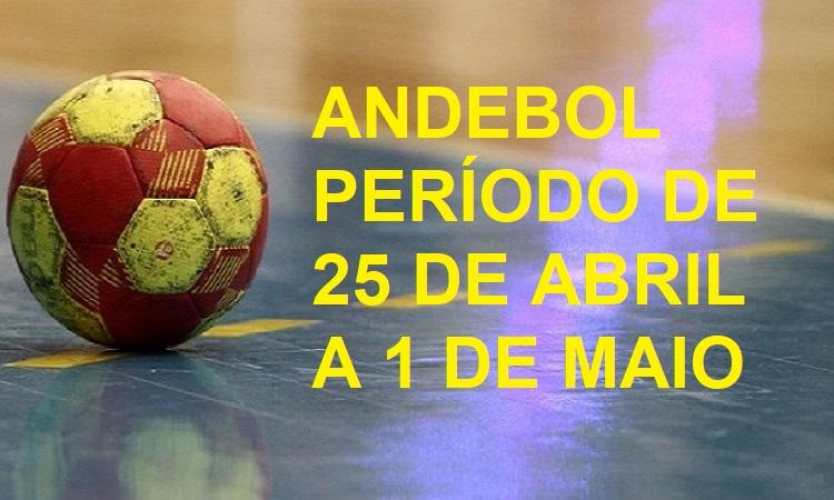 ANDEBOL – PERÍODO DE 25 DE ABRIL A 1 DE MAIO
