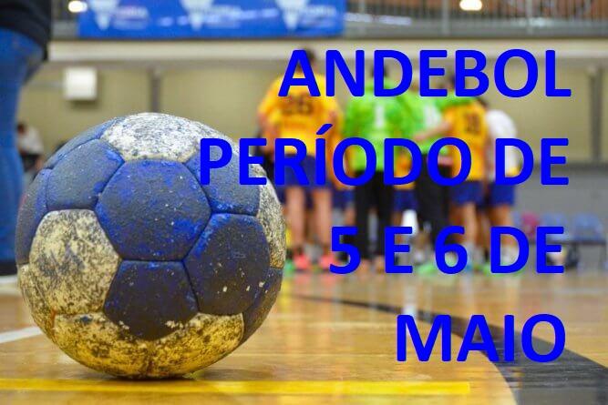 ANDEBOL – PERÍODO DE 5 E 6 DE MAIO